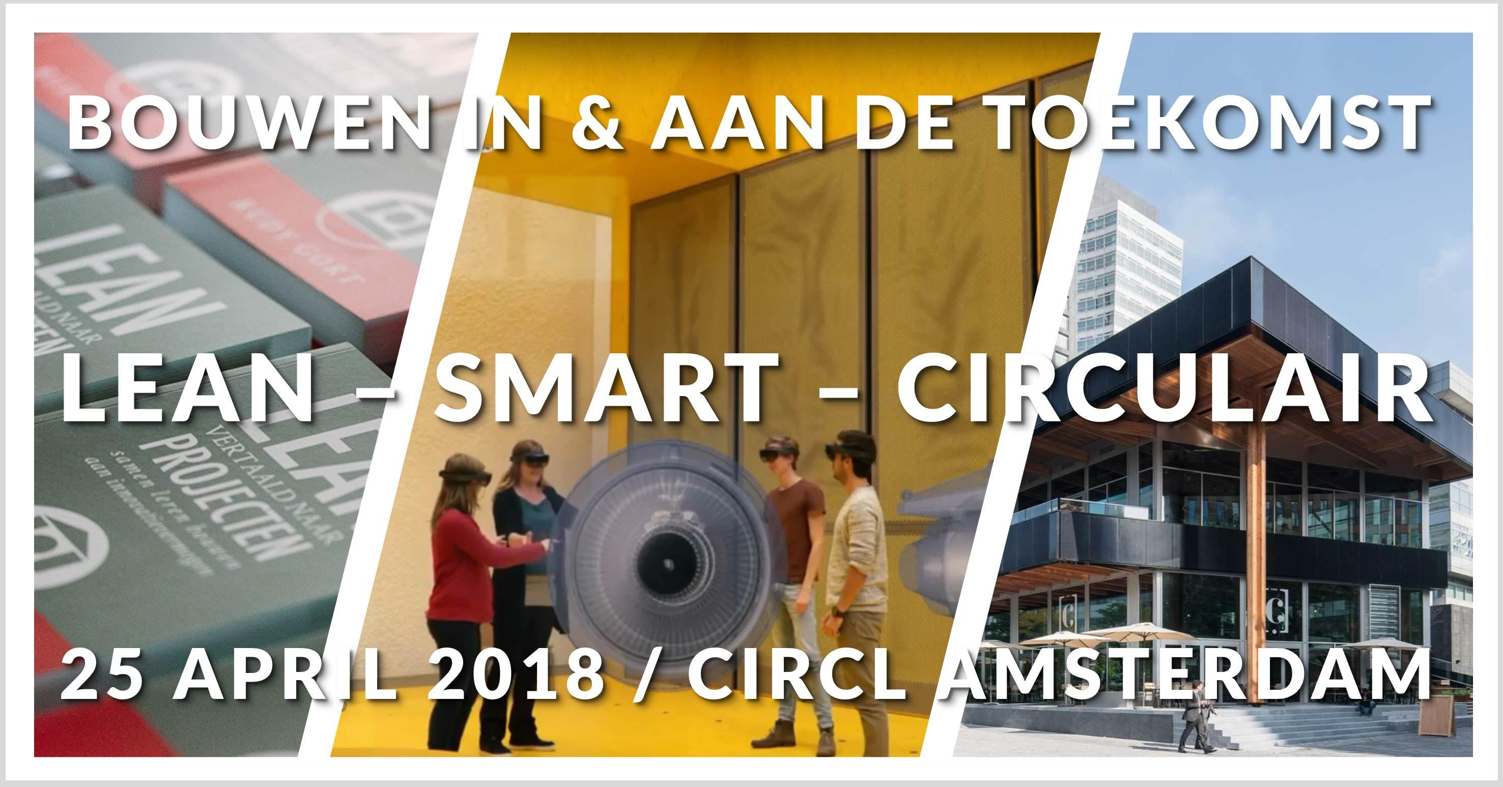 Bouwen in & aan de toekomst | LEAN – SMART – CIRCULAIR | 25 april CIRCL Amsterdam
